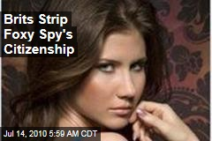 Brits Strip Foxy Spy's Citizenship