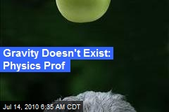 Gravity Doesn't Exist: Physics Prof.