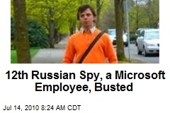 12th Russian Spy, a Microsoft Employee, Busted