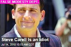 Steve Carell Is an Idiot