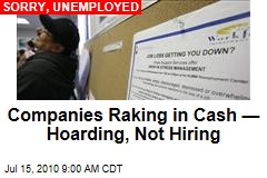 Companies Raking in Cash —Hoarding, Not Hiring
