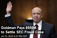Goldman Pays $550M to Settle SEC Fraud Case