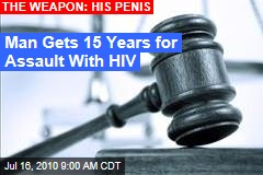 Man Gets 15 Years for Assault With HIV
