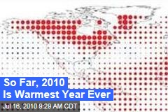 So Far, 2010 Is Warmest Year Ever