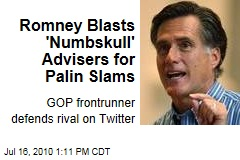 Romney Blasts 'Numbskull' Advisers for Palin Slams