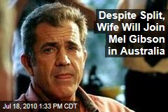 Despite Split, Wife Will Join Mel Gibson in Australia