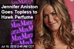 Jennifer Aniston Goes Topless to Hawk Perfume