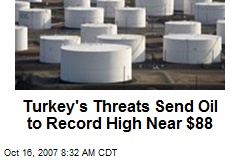 Turkey's Threats Send Oil to Record High Near $88