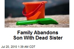 Family Abandons Son With Dead Sister