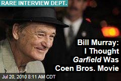 Bill Murray: I Thought Garfield Was Coen Bros Movie