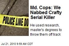 Md. Cops: We Nabbed Crafty Serial Killer