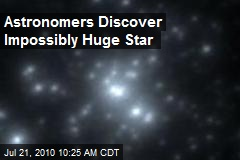 Astronomers Discover Impossibly Huge Star