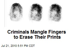Criminals Mangle Fingers to Erase Their Prints