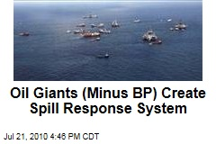 Oil Giants (Minus BP) Create Spill Response System