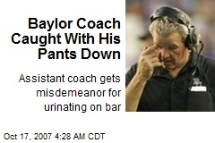 Baylor Coach Caught With His Pants Down