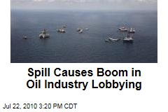 Spill Causes Boom in Oil Industry Lobbying