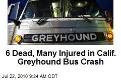 6 Dead, Many Injured in Calif. Greyhound Bus Crash