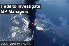 Feds to Investigate BP Managers
