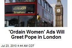 'Ordain Women' Ads Will Greet Pope in London