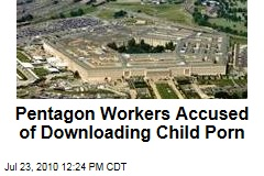 Pentagon Workers Accused of Downloading Child Porn