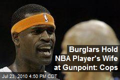 Burglars Hold NBA Player's Wife at Gunpoint: Cops