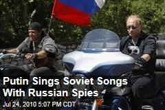 Putin Sings Soviet Songs With Russian Spies