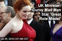 UK Minister: Curvy Mad Men Star 'Great Role Model'