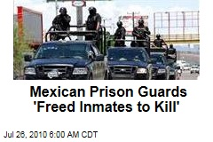 Mexican Prison Guards 'Freed Inmates to Kill'