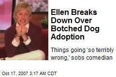 Ellen Breaks Down Over Botched Dog Adoption