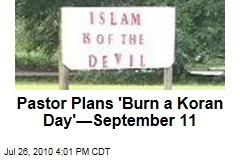 Pastor Plans 'Burn a Koran Day'—September 11