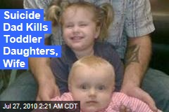 Suicide Dad Kills Toddler Daughters, Wife