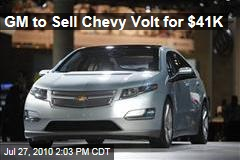 GM to Sell Chevy Volt for $41K