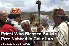 Priest Who Blessed Bolivia Prez Nabbed in Coke Lab