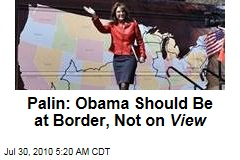 Palin: Obama Should Be at Border, Not On View