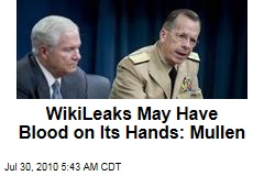 WikiLeaks May Have Blood on Its Hands: Mullen