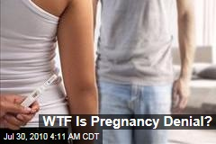WTF Is Pregnancy Denial?