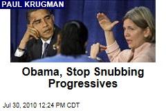 Obama, Stop Snubbing Progressives