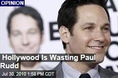 Hollywood is Wasting Paul Rudd