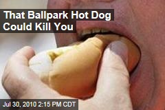 That Ballpark Hot Dog Could Kill You