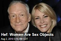 Hef: Women Are Sex Objects