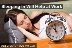 Sleeping In Will Help at Work