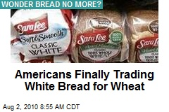 Americans Finally Trading White Bread for Wheat