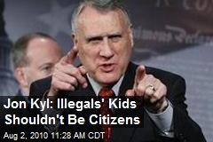 Jon Kyl: Illegals' Kids Shouldn't Be Citizens