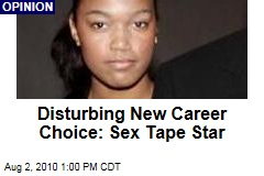 Disturbing New Career Choice: Sex Tape Star