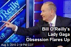 Bill O'Reilly's Lady Gaga Obsession Flares Up