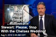 Stewart: Please, Stop With the Chelsea Wedding!