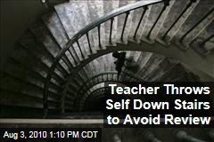 Teacher Throws Self Down Stairs to Avoid Review