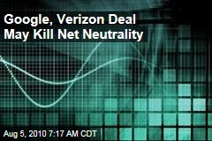 Google, Verizon Deal May Kill Net Neutrality