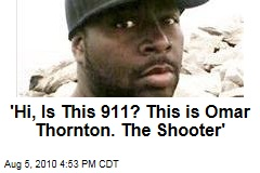 'Hi, Is This 911? This is Omar Thornton. The Shooter'