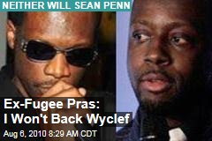 Ex-Fugee Pras: I Won't Back Wyclef